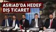 ASRİAD'DA HEDEF DIŞ TİCARET
