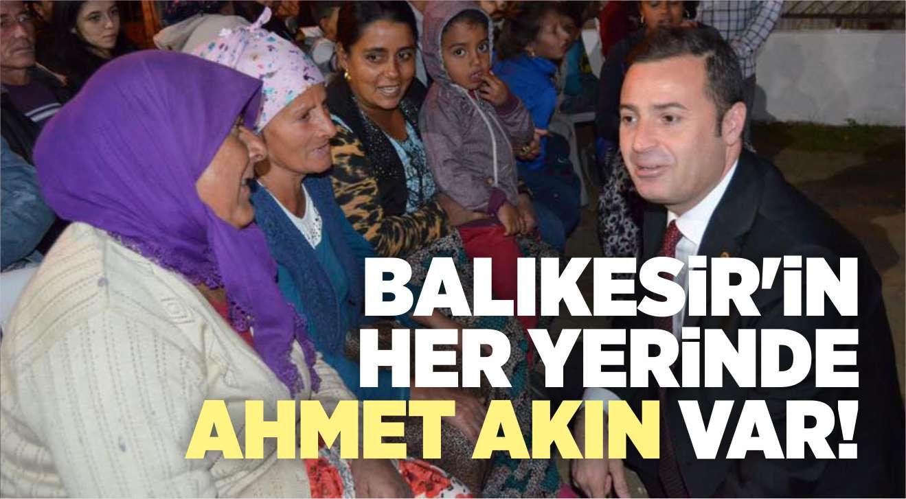 BALIKESİR'İN HER YERİNDE AHMET AKIN VAR!