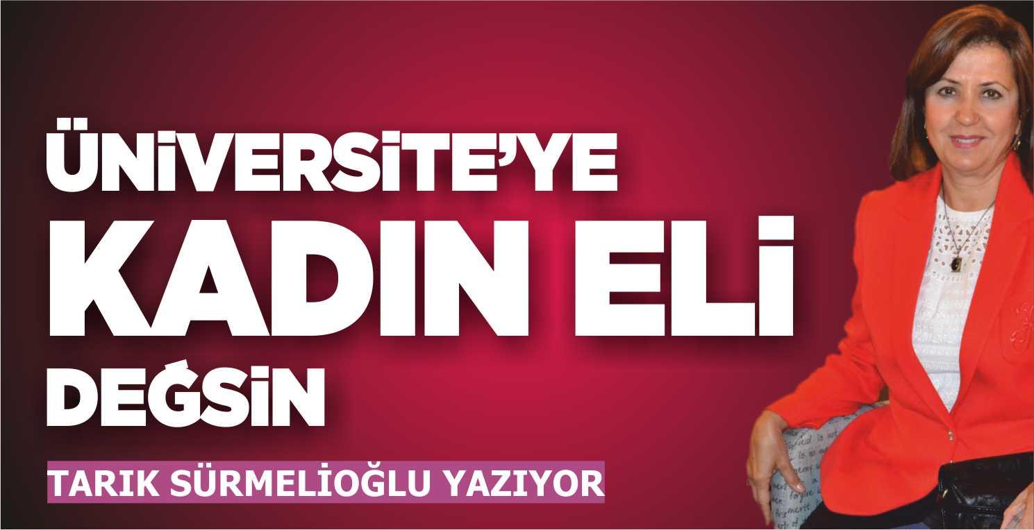 ÜNİVERSİTE'YE KADIN ELİ DEĞSİN