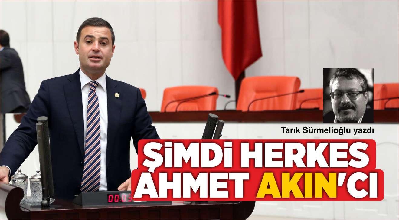 ŞİMDİ HERKES AHMET AKIN'CI