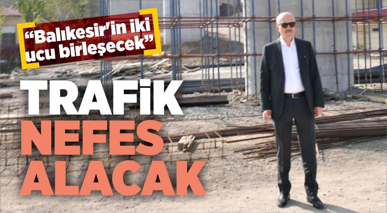 BALIKESİR'DE TRAFİK NEFES ALACAK