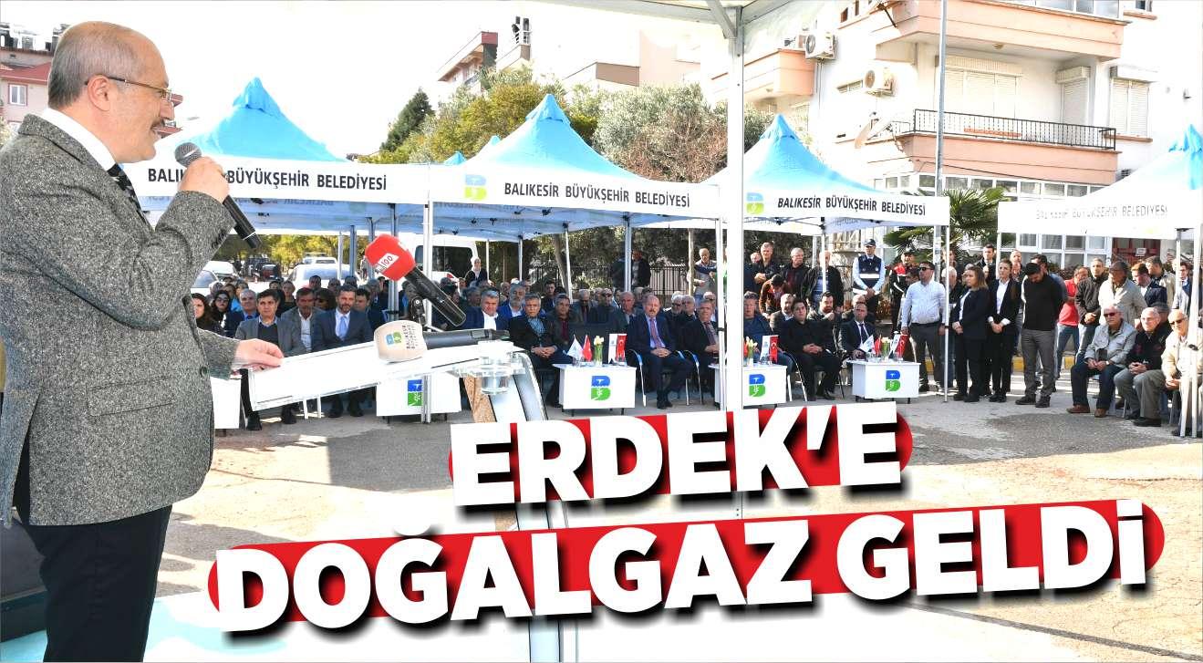 ERDEK'E DOĞALGAZ GELDİ
