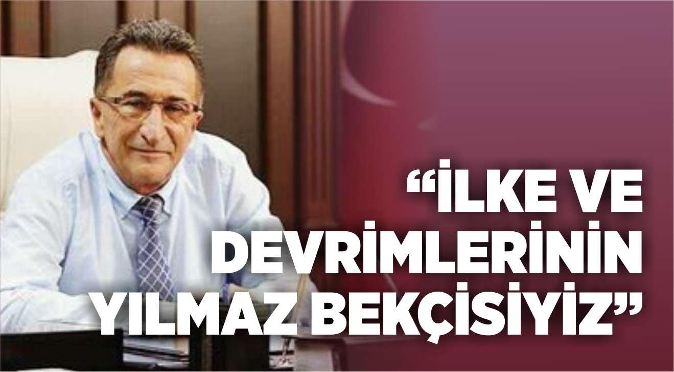 """""""İLKE VE DEVRİMLERİNİN YILMAZ BEKÇİSİYİZ"""""""