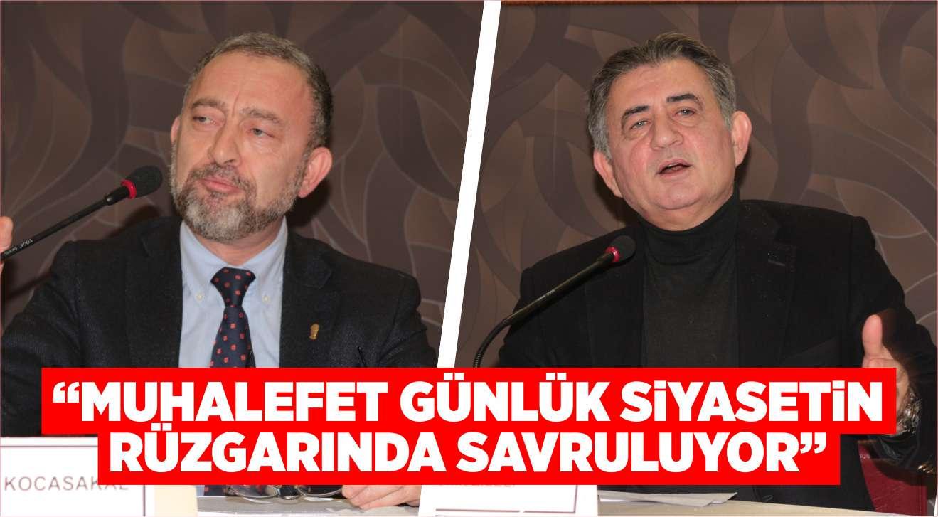 """""""MUHALEFET GÜNLÜK SİYASETİN RÜZGARINDA SAVRULUYOR"""""""