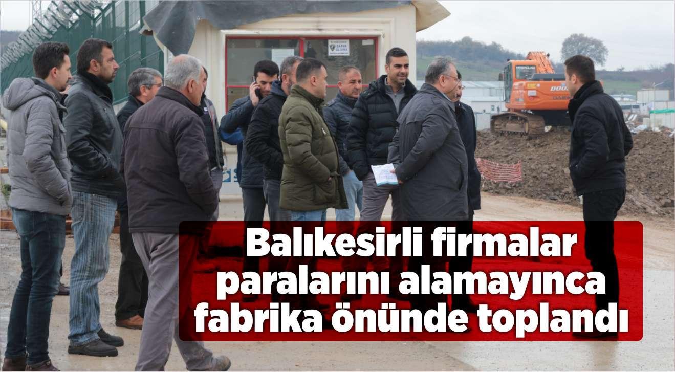BALIKESİRLİ FİRMALAR PARALARINI ALAMAYINCA FABRİKA ÖNÜNDE TOPLANDI