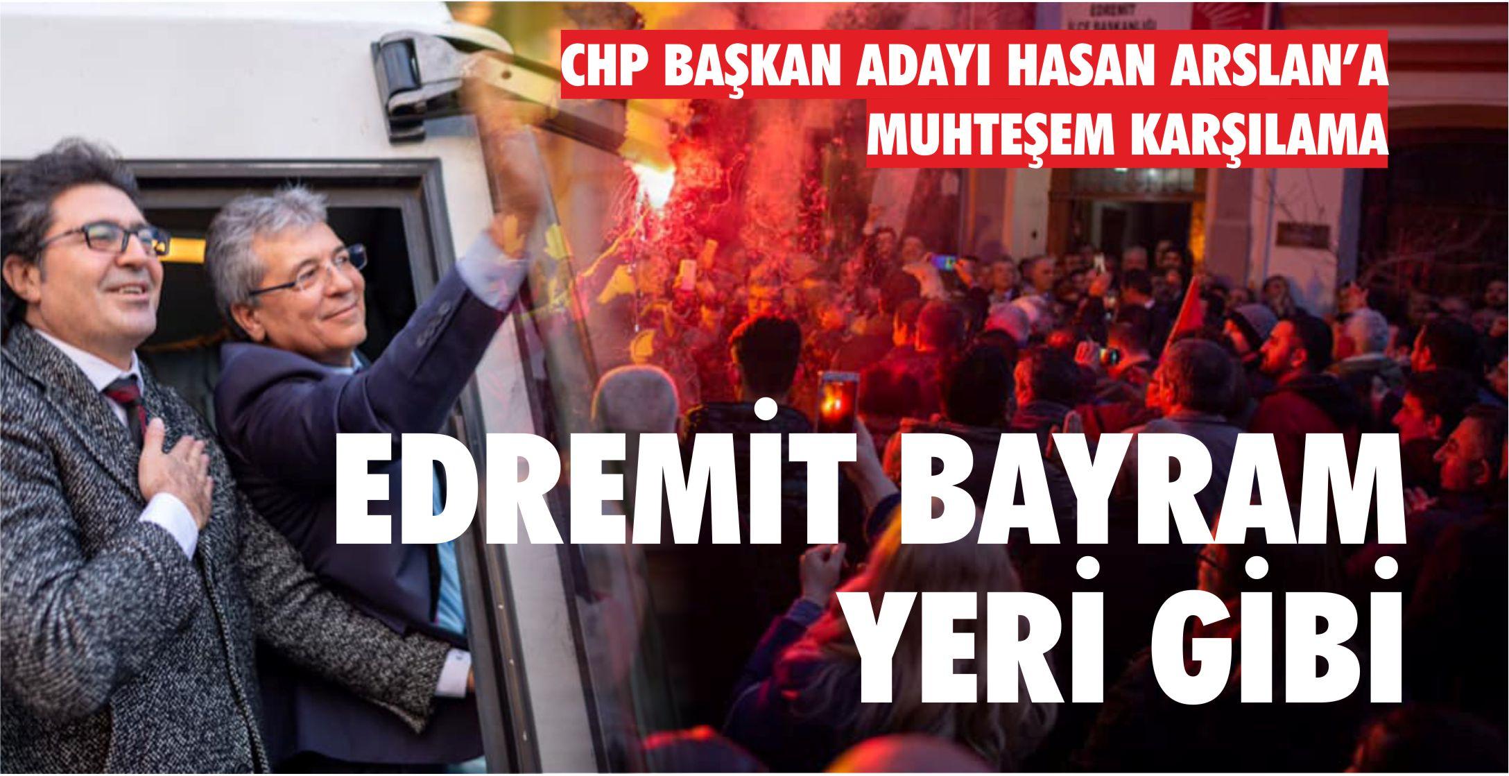 HASAN ARSLAN'A EDREMİT'TE MUHTEŞEM KARŞILAMA