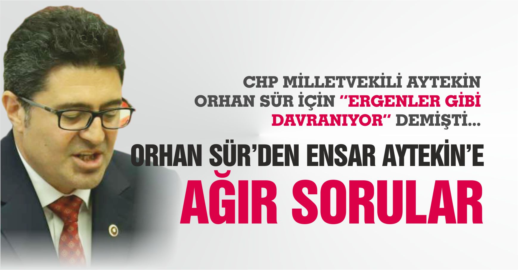 ORHAN SÜR'DEN ENSAR AYTEKİN'E AĞIR SORULAR
