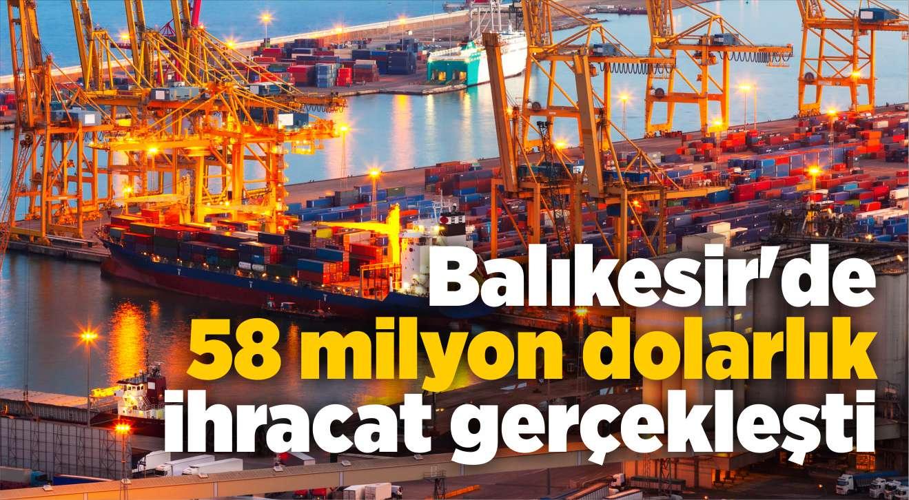 Balıkesir'de 58 milyon dolarlık ihracat gerçekleşti