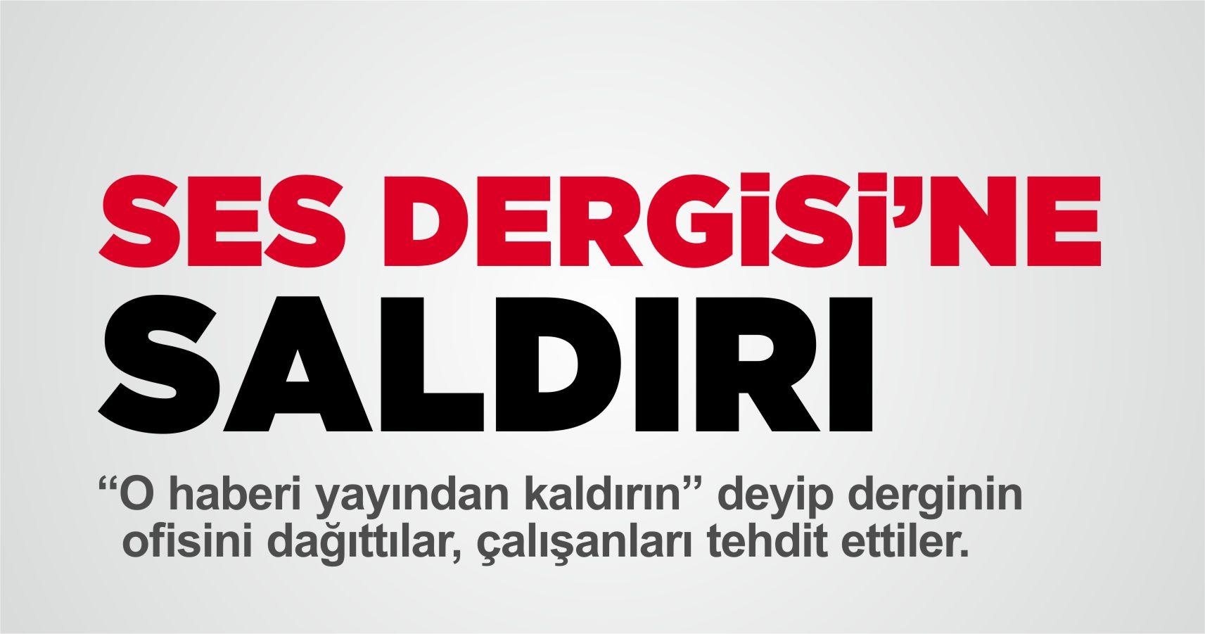 SES DERGİSİ'NE SALDIRI