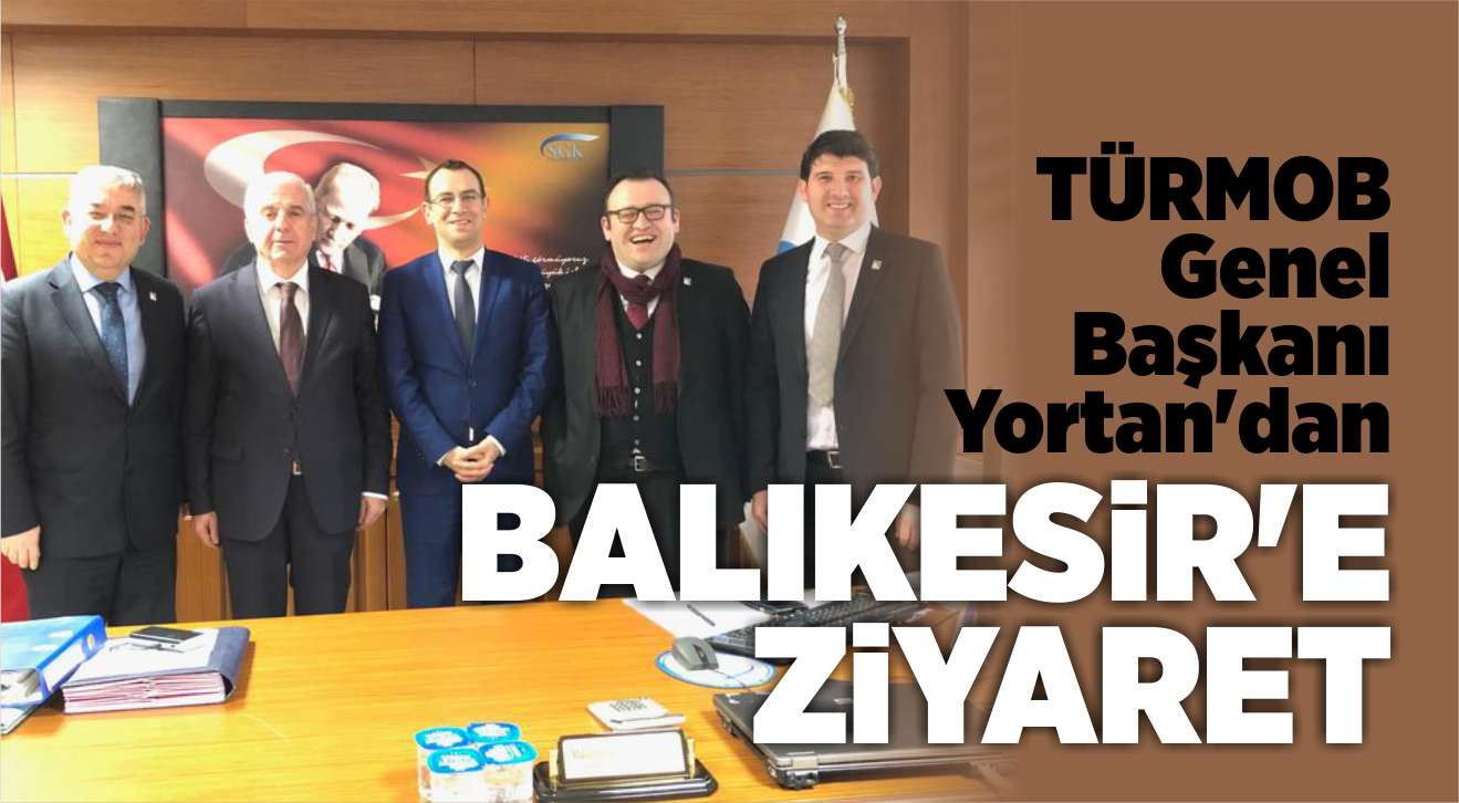 TÜRMOB GENEL BAŞKANI YORTAN'AN BALIKESİR'E ZİYARET
