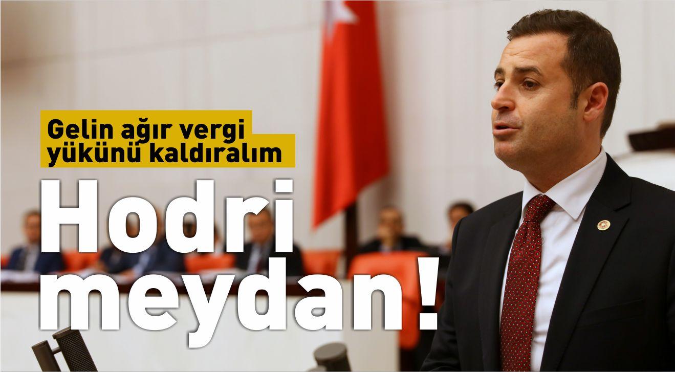 GELİN AĞIR VERGİ YÜKÜNÜ KALDIRALIM, HODRİ MEYDAN!