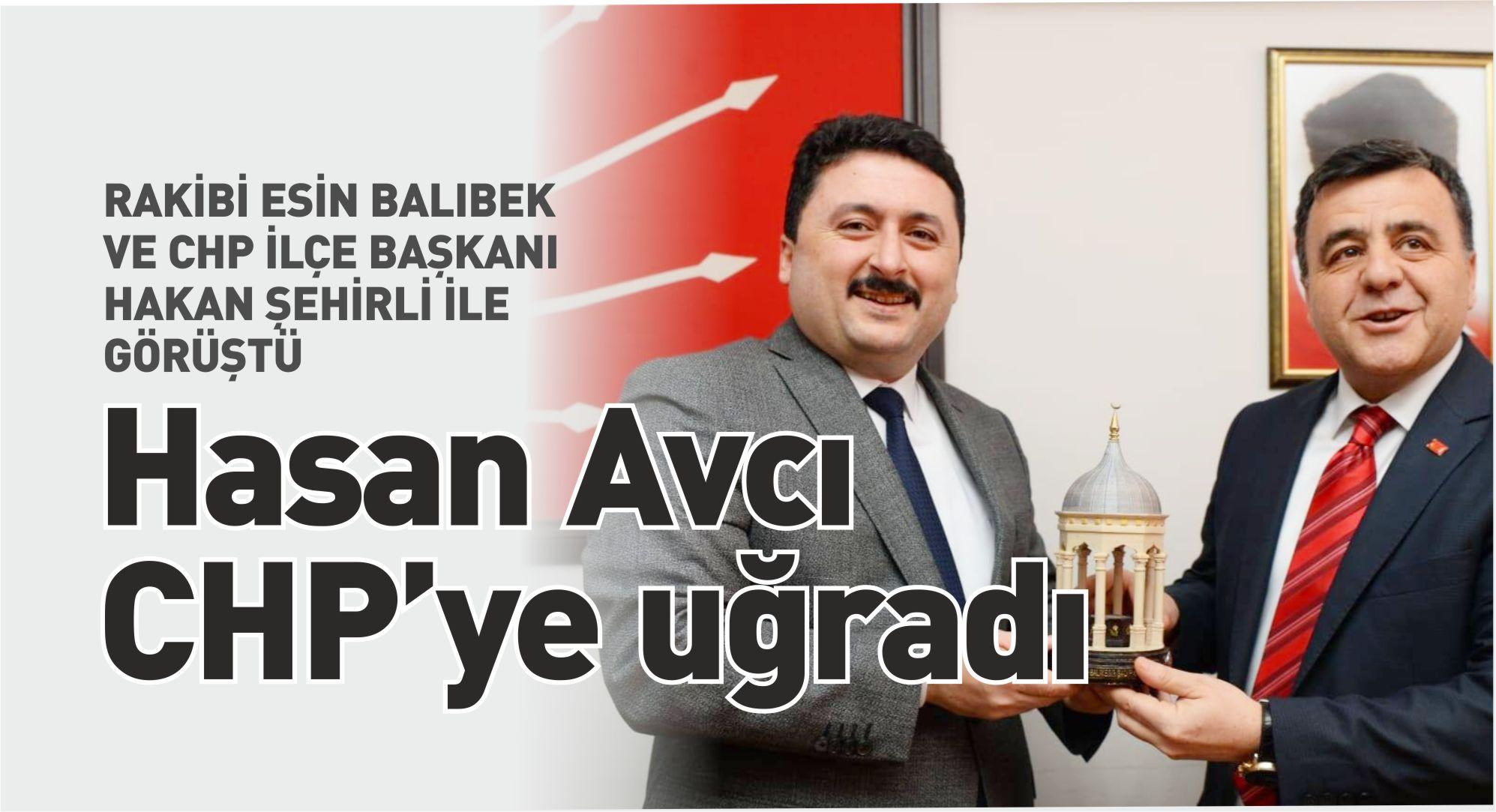 AK PARTİLİ HASAN AVCI'DAN CHP'YE SÜRPRİZ ZİYARET