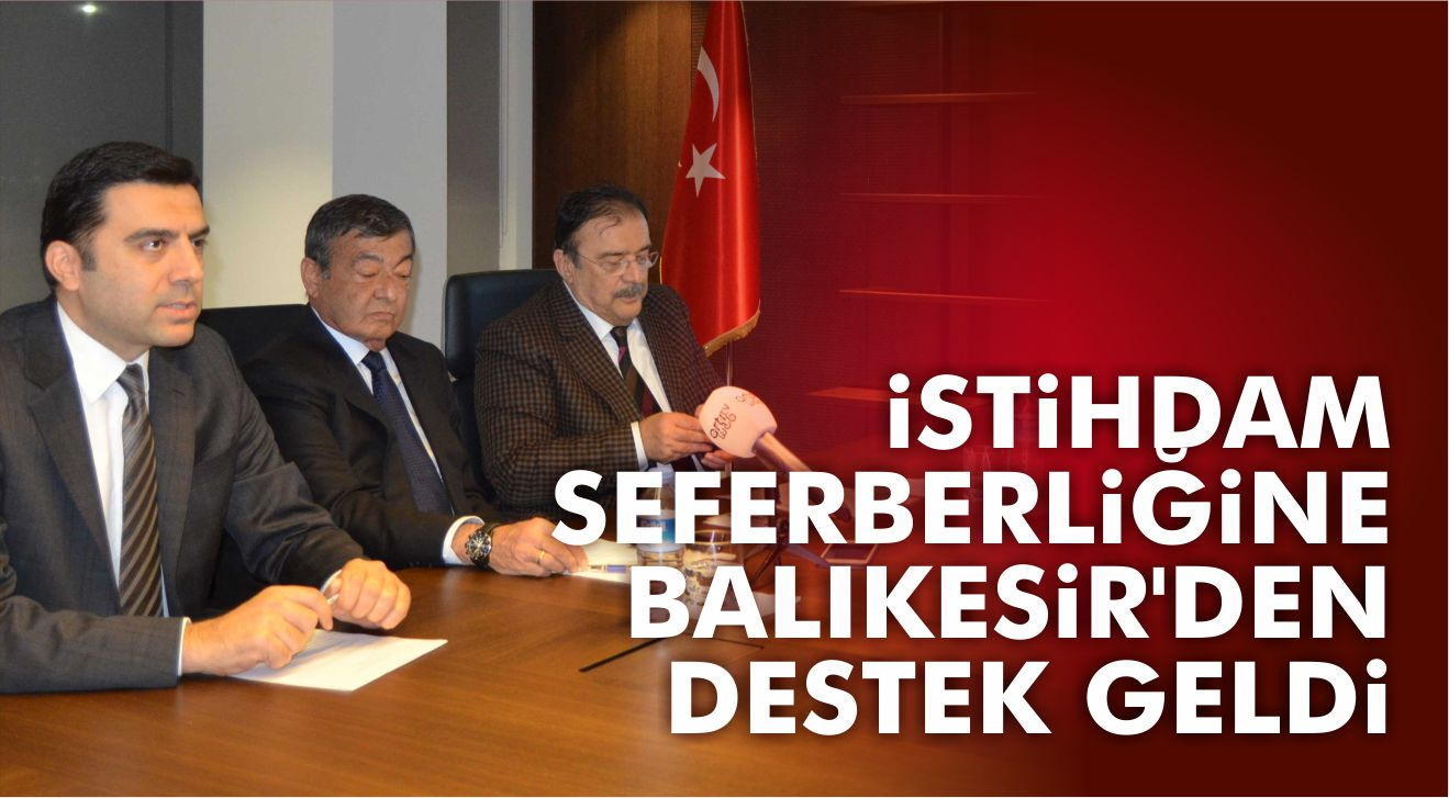 İSTİHDAM SEFERBERLİĞİNE BALIKESİR'DEN DESTEK GELDİ
