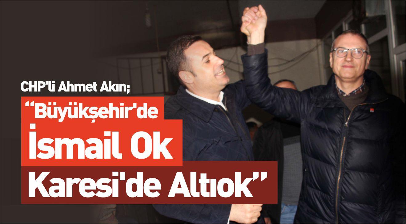 Ahmet Akın; Büyükşehir'de İsmail Ok Karesi'de Altıok