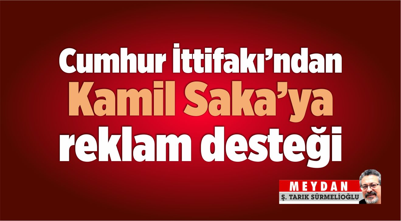 Cumhur İttifakı'ndan Kamil Saka'ya reklam desteği
