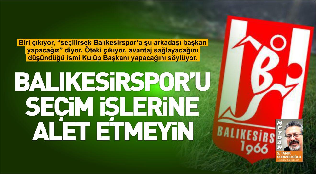 BALIKESİRSPOR'U SEÇİM İŞLERİNE ALET ETMEYİN