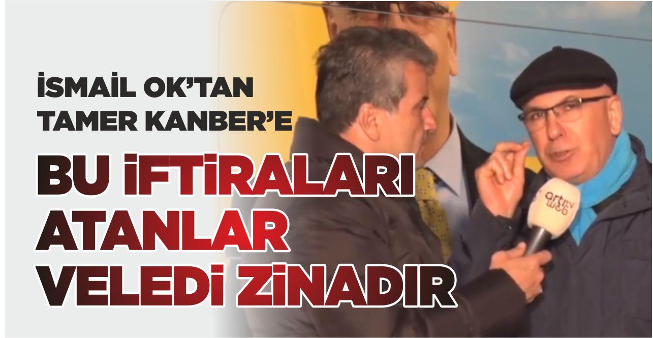 """İSMAİL OK: BU İFTİRALARI ATANLAR VELEDİ ZİNADIR"""""""