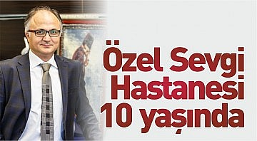 ÖZEL SEVGİ HASTANESİ 10 YAŞINDA