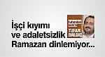"""""""İŞÇİ KIYIMI VE ADALETSİZLİK"""" RAMAZAN DİNLEMEZ"""