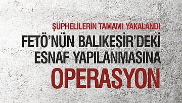 FETÖ'NÜN BALIKESİR'DEKİ ESNAF YAPILANMASINA OPERASYON