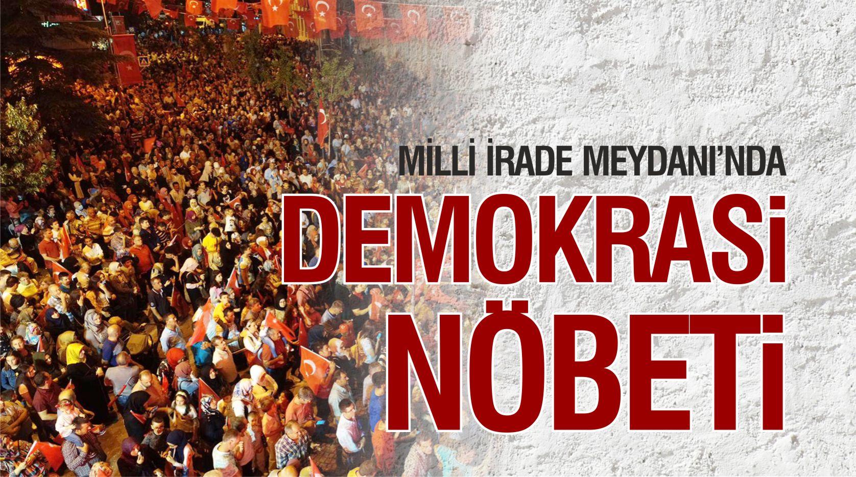 MİLLİ İRADE MEYDANI'NDA DEMOKRASİ NÖBETİ