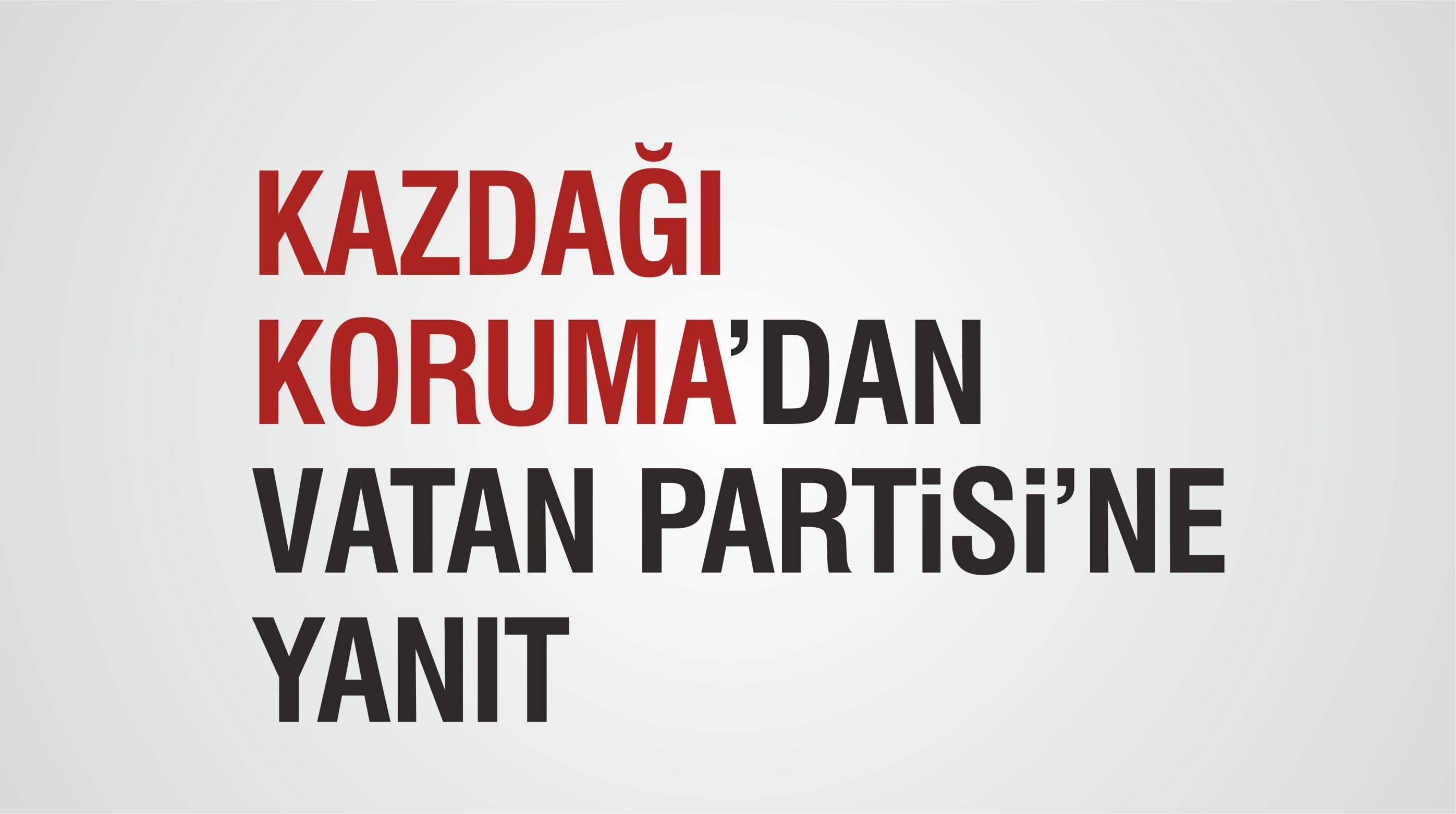KAZDAĞI KORUMA'DAN VATAN PARTİSİ'NE YANIT