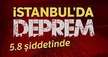 İSTANBUL MERKEZLİ 5.8 BÜYÜKLÜĞÜNDE DEPREM