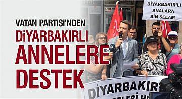 VATAN PARTİSİ'NDEN DİYARBAKIRLI ANNELERE DESTEK