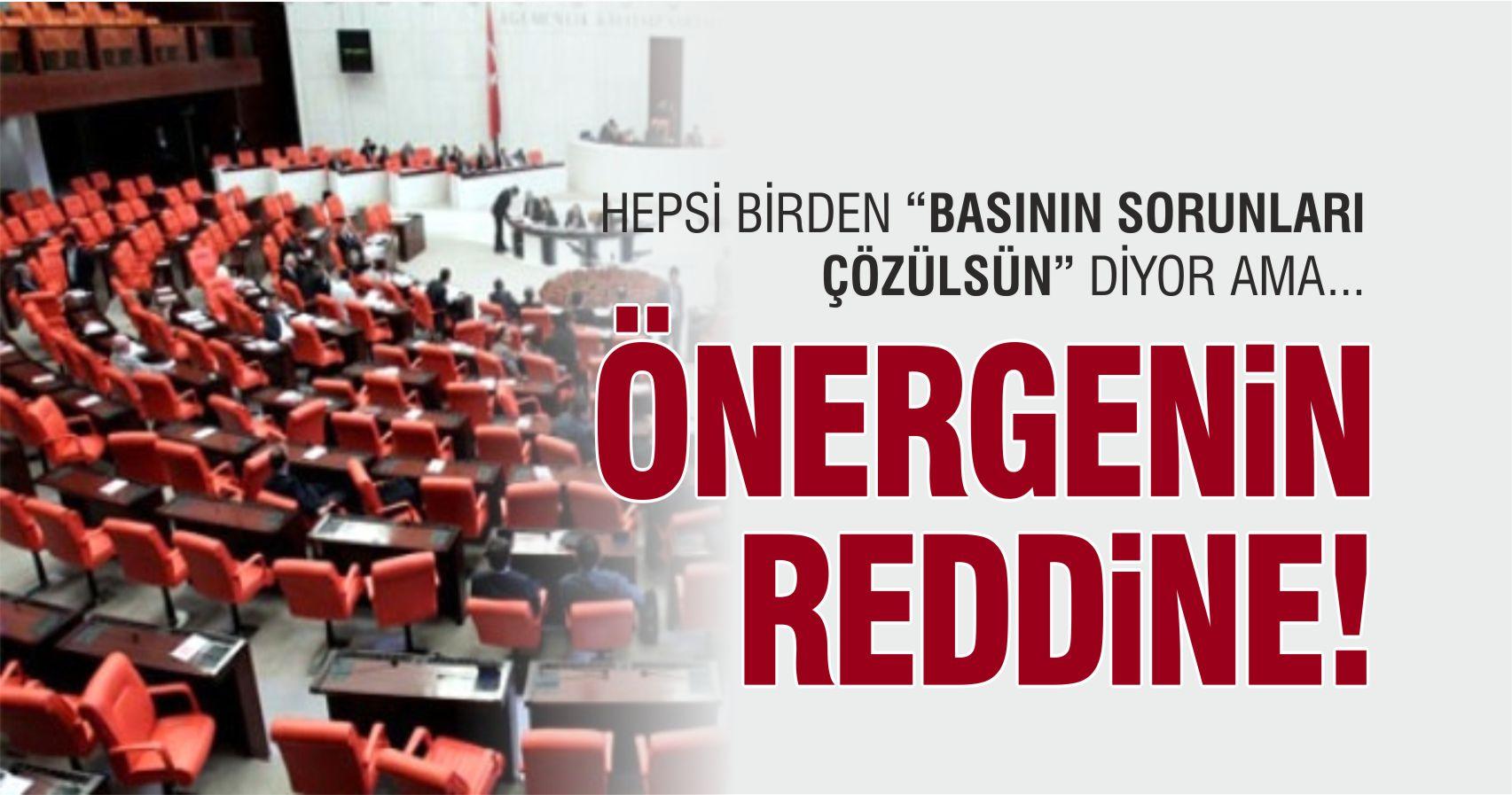 BASININ SORUNLARIYLA İLGİLİ ARAŞTIRMA ÖNERGESİ REDDEDİLDİ!