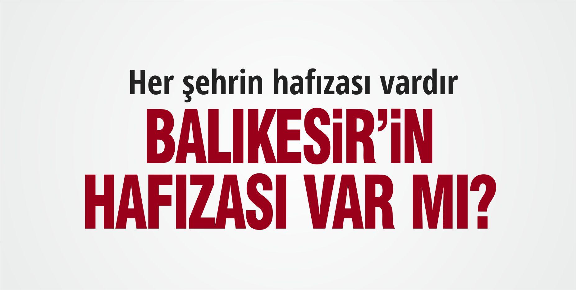 BALIKESİR'İN HAFIZASI VAR MI?
