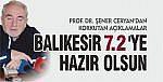 """""""BALIKESİR 7.2'LİK BİR DEPREME HAZIR OLSUN"""""""