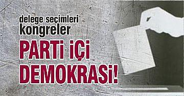 DELEGE SEÇİMLERİ, KONGRELER, PARTİ İÇİ DEMOKRASİ!