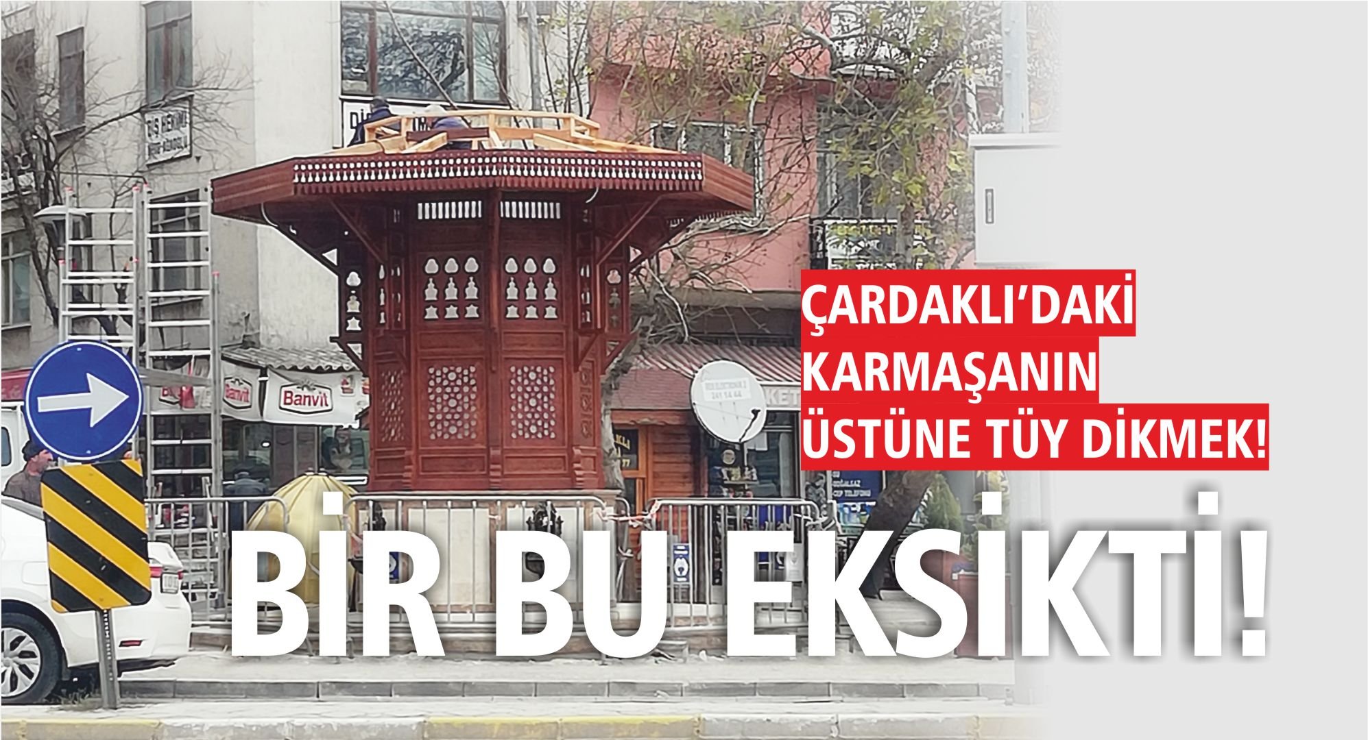 ÇARDAKLI'DAKİ KARMAŞANIN ÜSTÜNE TÜY DİKMEK!