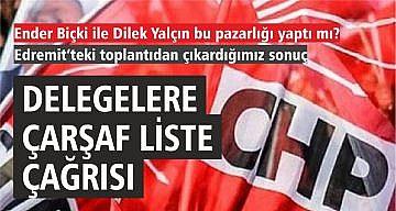 CHP DELEGELERİNE ÇARŞAF LİSTE ÇAĞRISI