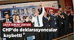 CHP İL KONGRESİNDE DEKLARASYONCULAR KAYBETTİ