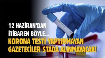 KORONA TESTİ YAPTIRMAYAN GAZETECİLER STADYUMLARA ALINMAYACAK