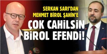 SERKAN SARI'DAN BİROL ŞAHİN'E 'CAHİL' SUÇLAMASI