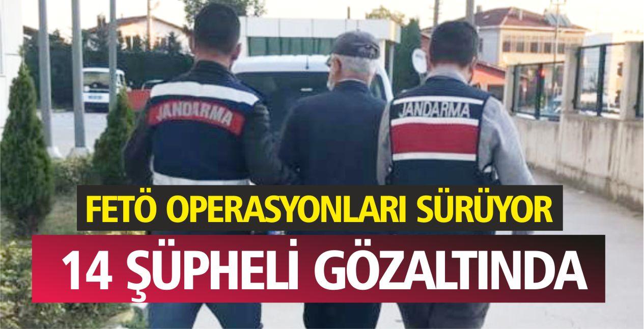 FETÖ OPERASYONLARI SÜRÜYOR! 14 ŞÜPHELİ GÖZALTINDA