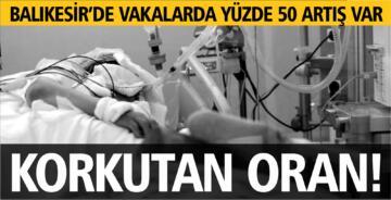 BALIKESİR'DE COVİD-19 VAKALARINDA YÜZDE 50 ARTIŞ VAR