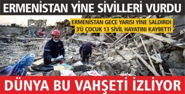 ERMENİSTAN GENCE'DE YİNE SİVİLLERİ HEDEF ALDI