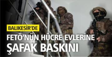BALIKESİR'DE FETÖ'NÜN HÜCRE EVLERİNE BASKIN