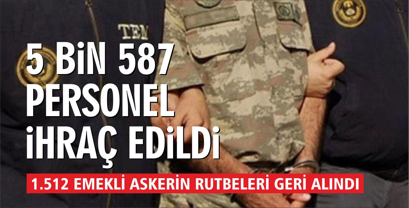 TSK'DAN 5 BİN 587 PERSONEL İHRAÇ EDİLDİ