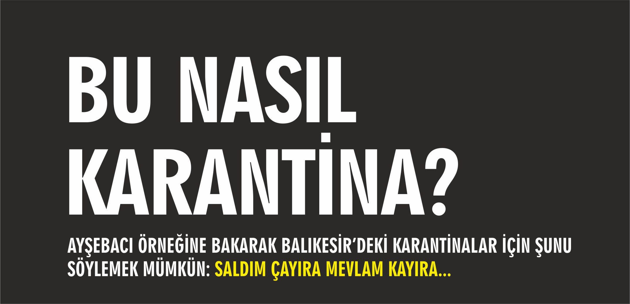 BALIKESİR'DEKİ KARANTİNA MANTIĞI: SALDIM ÇAYIRA MEVLAM KAYIRA!