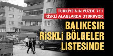 TÜRKİYE'NİN YÜZDE 71'İ RİSKLİ ALANLARDA OTURUYOR