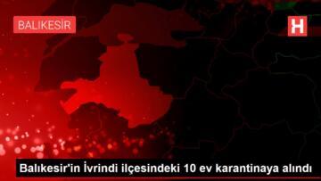 İVRİNDİ'DE 10 EV COVİD-19 NEDENİYLE KARANTİNAYA ALINDI