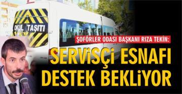 Rıza Tekin: Okul servisçileri 9 aydır çalışamıyor