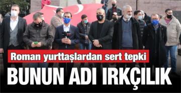 ROMAN YURTTAŞLARDAN TOROĞLU'NA 'ÇİNGENE' TEPKİSİ