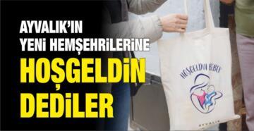 """AYVALIK'IN YENİ HEMŞEHRİLERİNE """"HOŞGELDİN"""" DEDİLER"""
