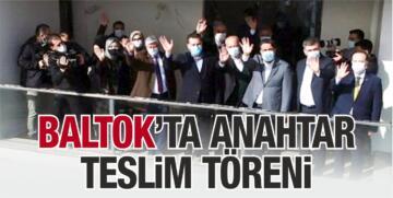 BALTOK'TA ANAHTAR TESLİMLERİ YAPILDI