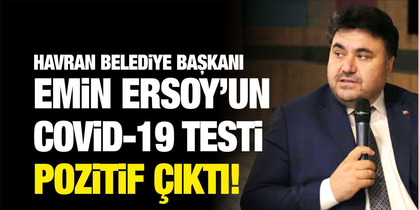 HAVRAN BELEDİYE BAŞKANI EMİN ERSOY'UN COVİD-19 TESTİ POZİTİF ÇIKTI